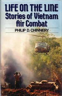 Life on the Line.  Stories of Vietnam Air Combat by  Philip D Chinnery - 1st Edition - 1988 - from Adelaide Booksellers (SKU: BIB159851)