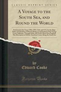 A Voyage to the South Sea, and Round the World, Vol. 2: Perform'd in the Years 1708, 1709, 1710,...