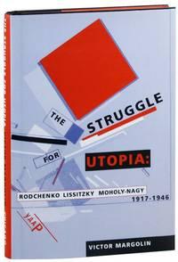 The Struggle for Utopia: Rodchenko, Lissitzky, Moholy-Nagy, 1917-1946