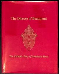 The Diocese of Beaumont. The Catholic Story of Southeast Texas