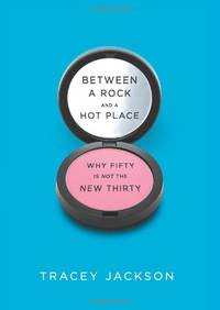 Between a Rock and a Hot Place: Why Fifty Is Not the New Thirty by  Tracey Jackson - Paperback - from World of Books Ltd and Biblio.com