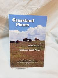Grassland plants of South Dakota and the northern Great Plains (B 566) by James R Johnson, - 1999-01-01