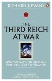 image of Third Reich at War: How the Nazis Led Germany from Conquest to Disaster