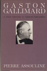 Gaston Gallimard: A Half-Century of French Publishing [May 01, 1988] Assoulin..