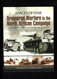 Images of War : Armoured Warfare in the North African Campaign - Rare photographs from wartime...