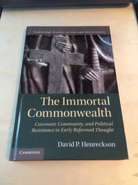 image of The Immortal Commonwealth: Covenant, Community, and Political Resistance in Early Reformed Thought