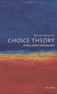 Choice Theory: A Very Short Introduction: 71 (Very Short Introductions)