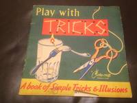 Play With Tricks : A Book of Simple Tricks and Illusions