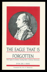 The Eagle That is Forgotten: Pierre Eugene Du Simitiere, Founding Father of American Numismatics