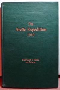 """REPORT ON THE DOMINION GOVERNMENT EXPEDITION TO THE NORTHERN WATERS AND ARCTIC ARCHIPELAGO OF THE D.G.S. """"ARCTIC"""" IN 1910. Under Command of J.E. Bernier"""