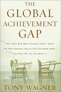 The Global Achievement Gap : Why Even Our Best Schools Don't Teach the New Survival Skills Our...