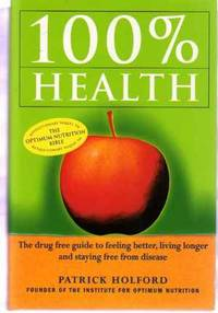 100 Per Cent Health: Drug-free Guide to Feeling Better, Living Longer and Staying Free from Disease