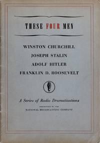 image of These Four Men: Winston Churchill, Joseph Stalin, Adolf Hitler, Franklin D. Roosevelt a Series of Radio Dramatizations
