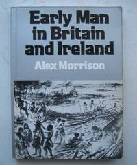 Early Man in Britain and Ireland: Introduction to Palaeolithic and Mesolithic Culture