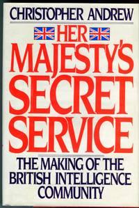 Her Majesty's Secret Service: The Making of the British Intelligence Community