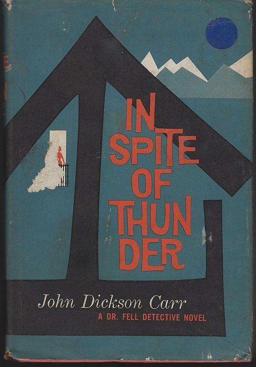IN SPITE OF THUNDER A Dr. Fell Detective Novel, Carr, John Dickson