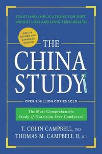 The China Study: Deluxe Revised and Expanded Edition: The Most Comprehensive Study of Nutrition...