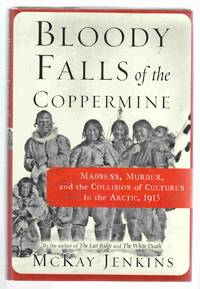 Bloody Falls of the Coppermine Madness, Murder, and the Collision of  Cultures in the Arctic, 1913