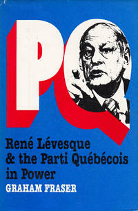 P.Q. Rene Levesque and the Parti Quebecois in Power