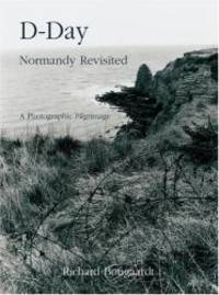 D-Day Normandy Revisited: A Photographic Pilgramage