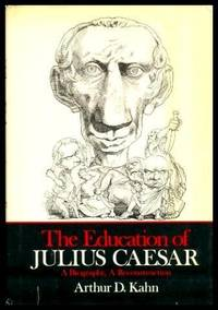 image of THE EDUCATION OF JULIUS CAESAR - A Biography - A Reconstruction