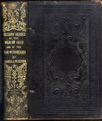 The Military Heroes Of The War of 1812: (And) The Military Heroes of the War With Mexico: With A Narrative of the War. (2 volumes bound as 1)(1849)(3rd edition)