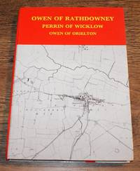 image of Owen and Perrin Family History, Being an Account of the family of Owen of Rathdowney, Ireland, the related family of Perrin of Wicklow, and the family of Owen of Orielton, Pembrokeshire