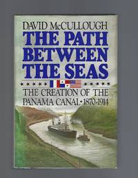 The Path Between the Seas: The Creation of the Panama Canal 1870-1914 by  David McCullough - Signed First Edition - 1977 - from Acorn Books and Biblio.com