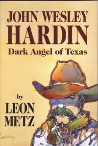 image of JOHN WESLEY HARDIN. DARK ANGEL OF TEXAS.