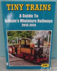 Tiny Trains a Guide to Britain's Miniature Railways 2013-2014 by Robinson, John - 2013