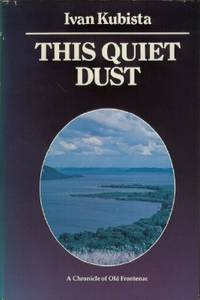 This Quiet Dust - A Chronicle of Old Frontenac