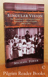 Singular Vision: The Founding of the Catholic Church Extension Society of  Canada, 1908 to 1915.