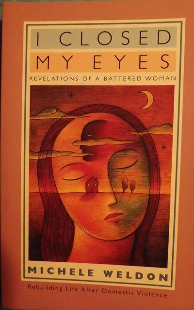 1999. WELDON, Michele. I CLOSED MY EYES: REVELATIONS OF A BATTERED WOMAN. Center City, Minnesota: Ha...