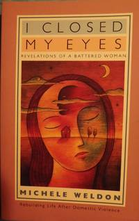 I CLOSED MY EYES: REVELATIONS OF A BATTERED WOMAN by  Michele WELDON - Paperback - 1999 - from Antic Hay Books (SKU: 3866)
