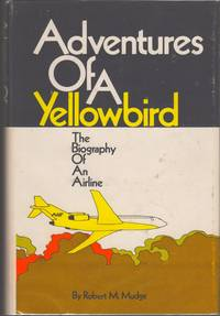 ADVENTURES OF A YELLOWBIRD - THE BIOGRAPHY OF AN AIRLINE