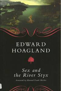 Sex and the River Styx by  Edward Hoagland - Paperback - First Edition - 2011 - from Elk Creek Heritage Books (SKU: 006181)