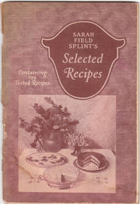 image of Sarah Field Splint's Selected Recipes Containing 199 Tested Recipes