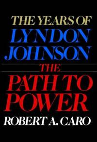 The Path to Power Vol. 1 : The Years of Lyndon Johnson