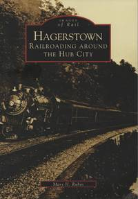 Hagerstown:   Railroading  Around  the  Hub  City   (MD)  (Images of  Rail)