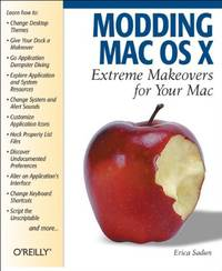 Modding Mac OS X: Extreme Makeovers for Your Mac