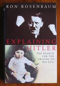 Explaining Hitler: The Search for the Orgins of his Evil