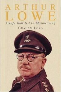 Arthur Lowe : A Life that Led to Mainwaring
