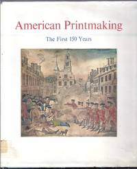 American Printmaking. The First 150 Years