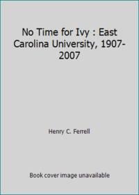 No Time for Ivy : East Carolina University, 1907-2007