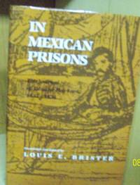 In Mexican Prisons ; the Journal of Eduard Harkart 1832-1834 by Brister, Louis E - 1986