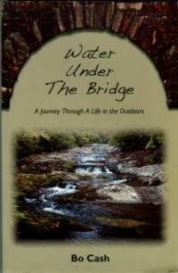 Water Under The Bridge [A Journey Through A Life In The Outdoors]