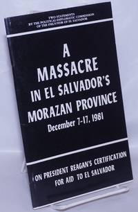 image of A Massacre in El Salvador's Morazan province; condemnation of the massacre in communities in Northern Morazan province during the operation launched in the area between December 7 - 17, 1981 / On president Reagan's certification for aid to El Salvador, statement of the FMLN / FDR's political diplomatic commission on president Reagan's certification regarding the situation in El Salvador