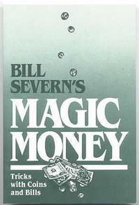 image of BILL SEVERN'S MAGIC MONEY:  MAGIC WITH COINS AND BILLS.