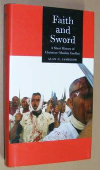 Faith and the Sword: a short history of Christian - Muslim conflict