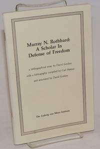 Murray N. Rothbard: a scholar in defense of freedom A bibliographical essay by David Gordon with a bibliography compiled by Carl Watner and annotated by David Gordon